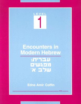 Encounters in Modern Hebrew, Level 1 By Coffin, Edna Amir